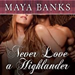 Never Love a Highlander (       UNABRIDGED) by Maya Banks Narrated by Kirsten Potter