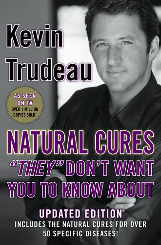 Natural Cures 'They' Don't Want You To Know About, KEVIN TRUDEAU