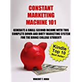 Constant Marketing Machine 101 : Generate A Small Second Income with this Down and Dirty Marketing System for the Broke College Student ~ Vincent Hirai