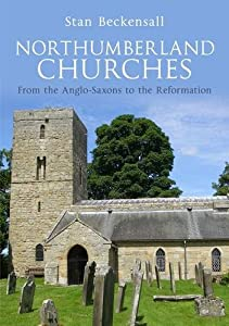 Northumberland Churches: From the Anglo-Saxons to the Reformation