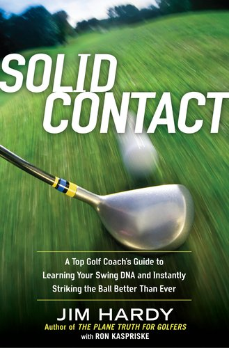 Solid Contact: A Top Coach's Guide to Learning Your Swing DNA and Instantly Striking the Ball Better Than Ever