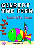Childrens Book-Gilbert The Fish Learns To Swim: When Gilbert Is Teased By The Bullyfish, He Decides To Learn How To Swim (Illustrated Bedtime Stories, Short Stories For Kids, Book 1)