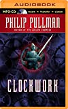 Philip Pullman Clockwork: Or All Wound Up