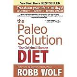 The Paleo Solution: The Original Human Diet ~ Robb Wolf