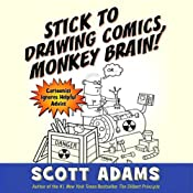 Stick to Drawing Comics, Monkey Brain!: Cartoonist Ignores Helpful Advice | [Scott Adams]