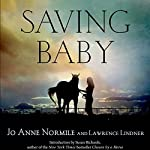 Saving Baby: How One Woman's Love for a Racehorse Led to Her Redemption | Jo Anne Normile,Lawrence Lindner