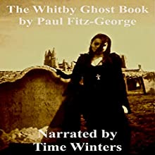 The Whitby Ghost Book: Hauntings Legends & Superstitions Audiobook by Paul Fitz-George Narrated by Time Winters