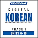 Korean Phase 1, Unit 06-10: Learn to Speak and Understand Korean with Pimsleur Language Programs Audiobook by  Pimsleur