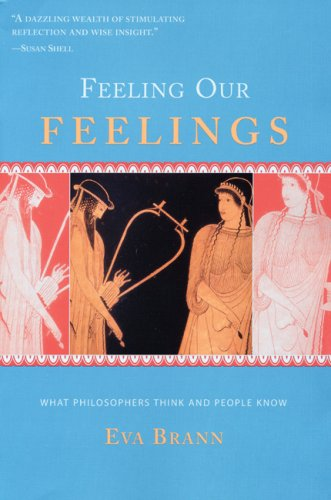 Feeling Our Feelings: What Philosophers Think and People Know, Eva Brann