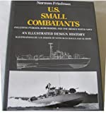 U.S. Small Combatants, Including PT Boats, Subchasers, and the Brown-Water Navy: An Illustrated Design History (0870217135) by Friedman, Norman