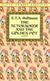 The Nutcracker and the Golden Pot (Dover Thrift Editions) (0486278069) by Hoffmann, E. T. A.