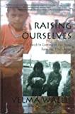 Raising Ourselves: A Gwich'in Coming of Age Story from the Yukon River (Alaska Book Adventures (Epicenter Press))