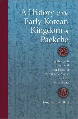 A History of the Early Korean Kingdom of Paekche, together with an annotated translation of <i>The Paekche Annals</i> of the <i>Samguk sagi</i> (Harvard East Asian Monographs)