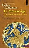 Histoire de la France politique, Tome 1 : Le Moyen Age : Le roi, l'Eglise, les grands, le peuple 481-1514 par Contamine