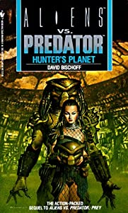 Hunter's Planet (Aliens Vs. Predator, Book 2) by David Bischoff and Randy Stradley