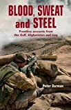 Peter Darman Blood, Sweat and Steel: Frontline Accounts from the Gulf, Afghanistan and Iraq, 1990-2010