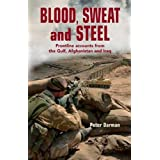 Blood, Sweat and Steel: Frontline Accounts from the Gulf, Afghanistan and Iraq, 1990-2010by Peter Darman