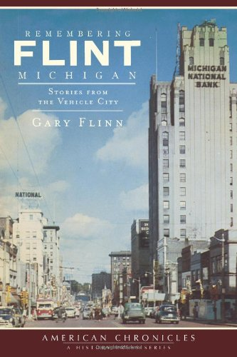 Remembering Flint, Michigan: Stories from the Vehicle City (American Chronicles (History Press))