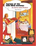 Aprons of the Mid-20th Century: To Serve and Protect (A Schiffer Book for Designers and Collectors)