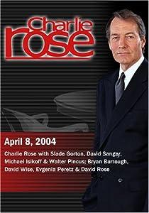 Charlie Rose with Slade Gorton, David Sanger, Michael Isikoff & Walter Pincus; Bryan Burrough, David Wise, Evgenia Peretz & David Rose (April 8, 2004)