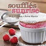 Soufflés at Sunrise | M. J. O'Shea,Anna Martin