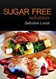 Sugar-Free Solution - Definitive Lunch Recipes - 2 book pack