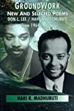 Groundwork: New and Selected Poems, Don L. Lee/Haki R. Madhubuti from 1966-1996
