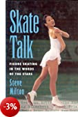 Skate Talk : Figure Skating in the Words of the Stars