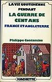 La Vie quotidienne pendant la guerre de Cent ans: France et Angleterre, XIVe siecle (Litterature) (French Edition) (2010029615) by Contamine, Philippe