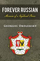 Forever Russian: Memoirs of a Vagabond Prince