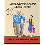 Lakhotiya Woglaka Po! - Speak Lakota!: Level 1 Lakota Language Textbookpar Jan F. Ullrich