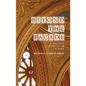 Beyond the Facade: A Synagogue, A Restoration, A Legacy: The Museum at Eldridge Street