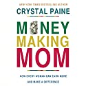 Money-Making Mom: How Every Woman Can Earn More and Make a Difference (       UNABRIDGED) by Crystal Paine Narrated by Michelle Lasley
