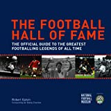 The Football Hall of Fame (Soccer): The Official Guide to the Greatest Footballing Legends of All Time