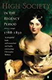 High Society in the Regency Period: 1788-1830