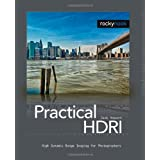 Practical HDRI: High Dynamic Range Imaging for Photographers ~ Jack Howard
