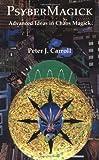 Psybermagick: Advanced Ideas in Chaos Magic (1561840920) by Peter J. Carroll
