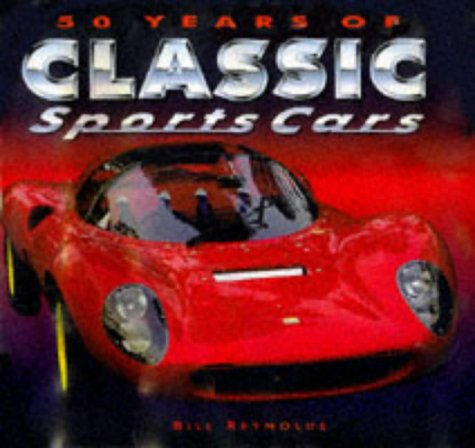 50 Years of Classic Sports Cars, BILL REYNOLDS