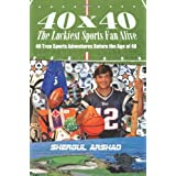 40 x 40 The Luckiest Sports Fan Alive:: 40 True Sports Adventures Before the Age of 40