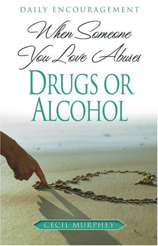 When Someone You Love Abuses Drugs or Alcohol: Daily Encouragement