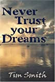 Never Trust Your Dreams (1413739466) by Smith, Tim