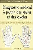 Diagnostic médical à partir des mains et des ongles. L'ouvrage de référence de la Chirologie médicale