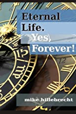 Eternal Life. Yes, Forever!
