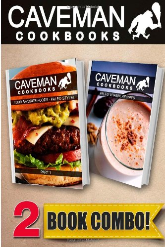 your-favorite-foods-paleo-style-part-1-and-paleo-vitamix-recipes-2-book-combo-caveman-cookbooks