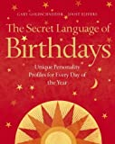 The Secret Language of Birthdays: Unique Personality Guides for Every Day of the Year (0007191308) by Goldschneider, Gary