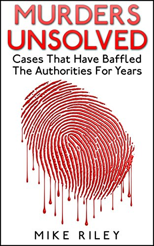 Mike Riley - Murders Unsolved: Cases That Have Baffled The Authorities For Years (Murder, Scandals and Mayhem Book 3)