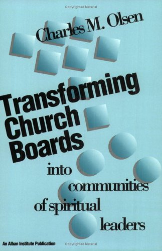Transforming Church Boards into Communities of Spiritual Leaders, CHARLES M. OLSEN