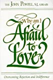 Why Am I Afraid to Love?: Overcoming Rejection and Indifference (0883473224) by Powell, John