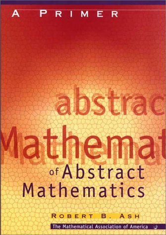 A Primer of Abstract Mathematics (Classroom Resource Materials)