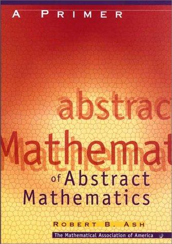 A Primer of Abstract Mathematics (Classroom Resource Materials)